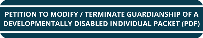 Petition to Modify/Terminate Guardianship of a Developmentally Disabled Individual Packet (PDF) Icon Opens in new window